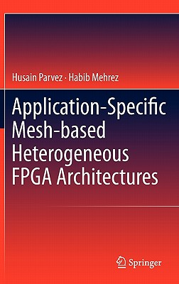 Application-Specific Mesh-based Heterogeneous FPGA Architectures By Parvez, Husain/ Mehrez, Habib